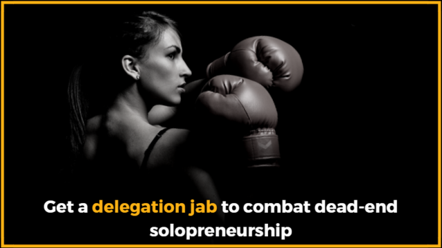 Get a delegation jab to combat dead-end solopreneurship