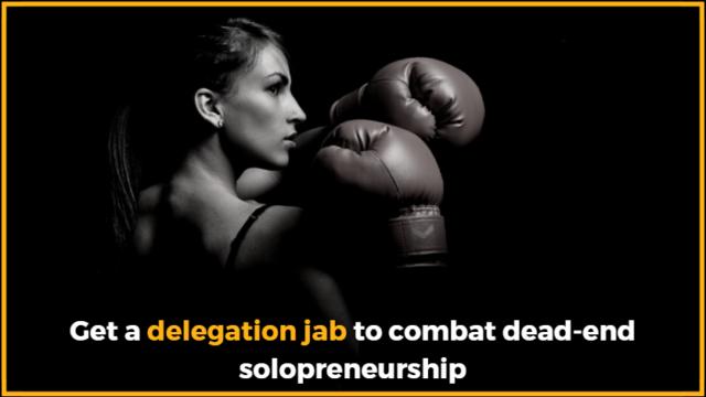 Get a delegation jab to combat dead-end solopreneurship