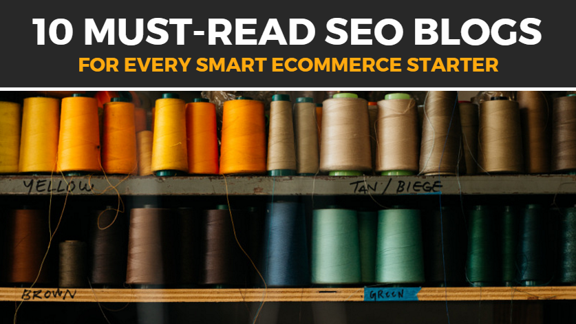 10 MUST-READ SEO BLOGS FOR EVERY SMART ECOMMERCE STARTER