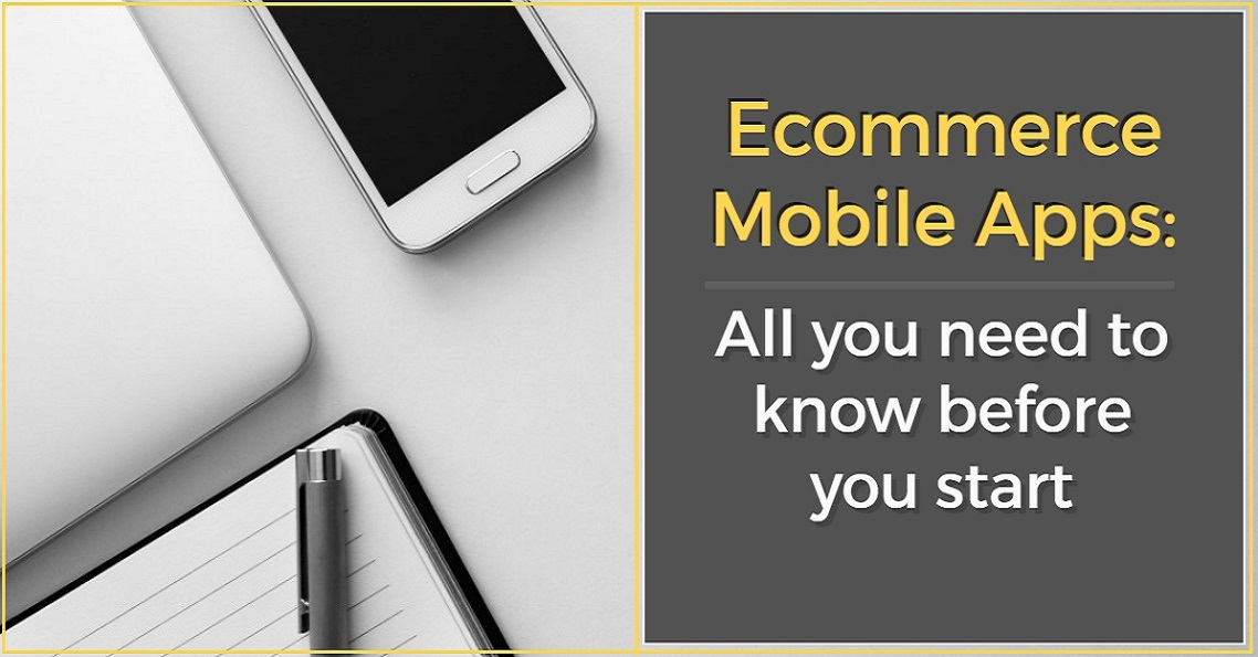 Ecommerce Mobile Apps: All you need to know before you start