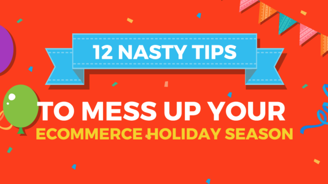 12 Nasty Tips to Mess Up Your Ecommerce Holiday Season