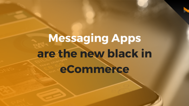 Messaging Apps are the New Black in Ecommerce
