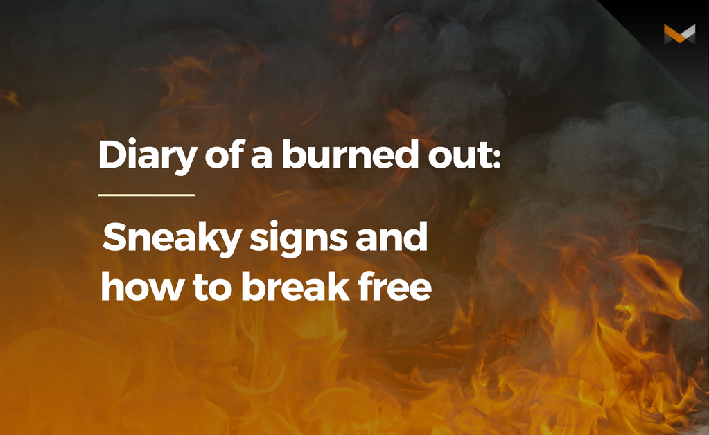 Diary of a burned out: Sneaky signs and how to break free